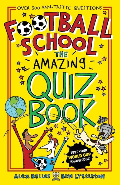 Football School: The Amazing Quiz Book by Alex Bellos, Ben Lyttleton