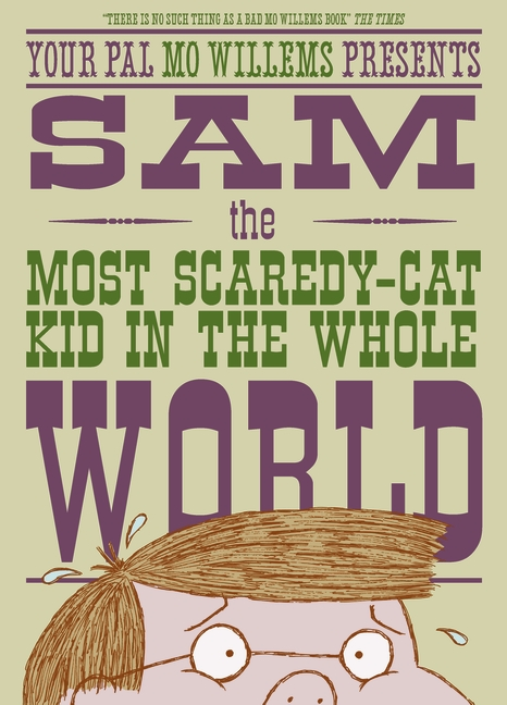 Sam, the Most Scaredy-cat Kid in the Whole World by Mo Willems