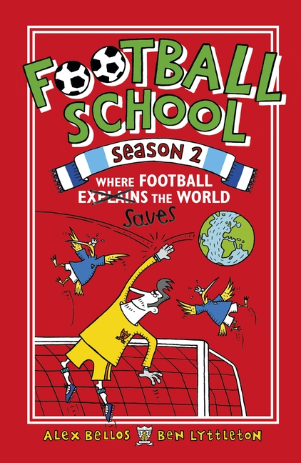 Football School Season 2: Where Football Explains the World by Alex Bellos, Ben Lyttleton