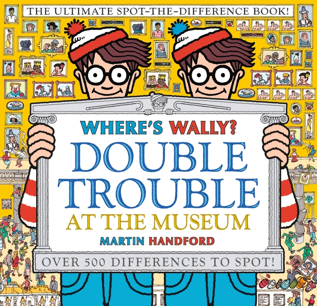 Where's Wally? Double Trouble at the Museum: The Ultimate Spot-the-Difference Book! by Martin Handford