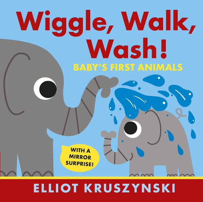 Wiggle, Walk, Wash! Baby's First Animals by Elliot Kruszynski