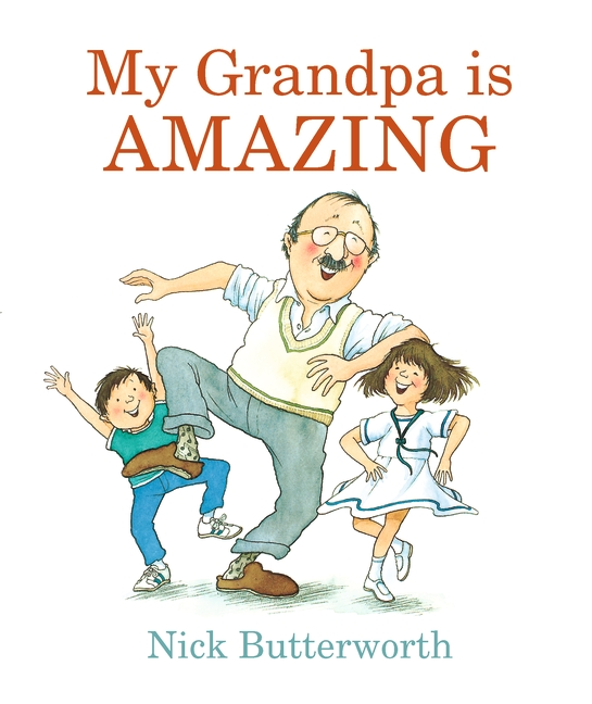 My Grandpa Is Amazing by Nick Butterworth