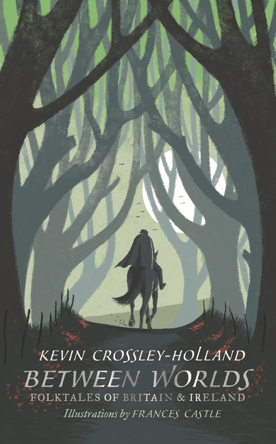 Between Worlds: Folktales of Britain & Ireland by Kevin Crossley-Holland