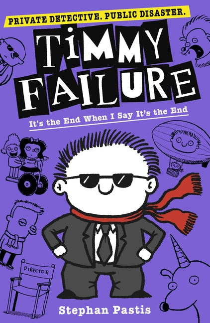 Timmy Failure: It's the End When I Say It's the End by Stephan Pastis