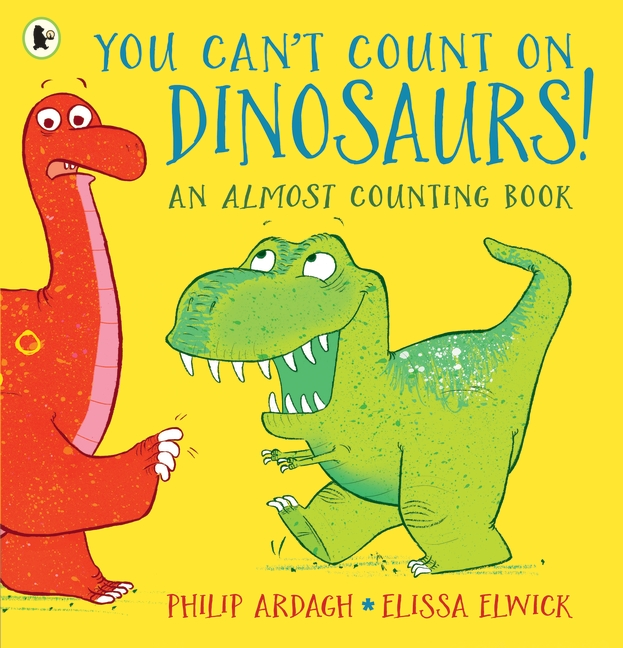You Can't Count on Dinosaurs: An Almost Counting Book by Philip Ardagh