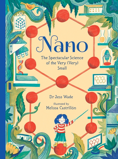 Nano: The Spectacular Science of the Very (Very) Small by Jess Wade