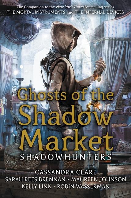 Ghosts of the Shadow Market by Cassandra Clare, Sarah Rees Brennan, Maureen Johnson, Robin Wasserman, Kelly Link