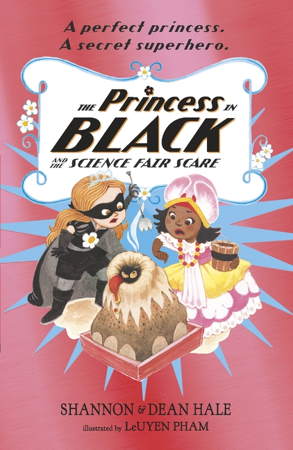 The Princess in Black and the Science Fair Scare by Shannon Hale, Dean Hale