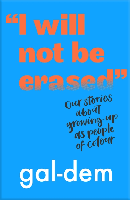 """I Will Not Be Erased"": Our stories about growing up as people of colour by gal-dem"