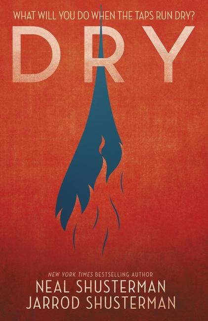 Dry by Neal Shusterman, Jarrod Shusterman