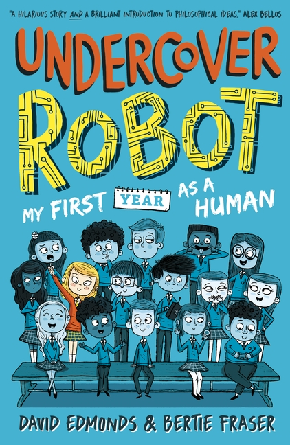 Undercover Robot: My First Year as a Human by David Edmonds, Bertie Fraser