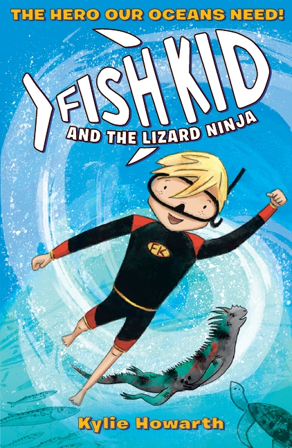 Fish Kid and the Lizard Ninja by Kylie Howarth