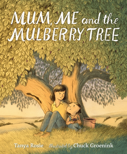 Mum, Me and the Mulberry Tree by Tanya Rosie