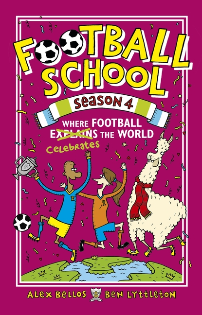 Football School Season 4: Where Football Explains the World by Alex Bellos, Ben Lyttleton