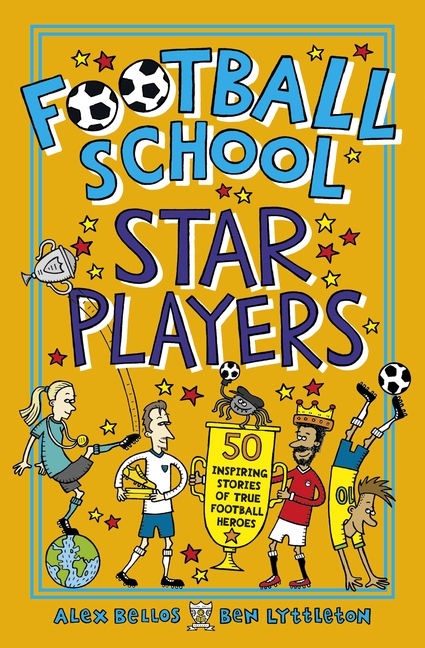 Football School Star Players by Alex Bellos, Ben Lyttleton