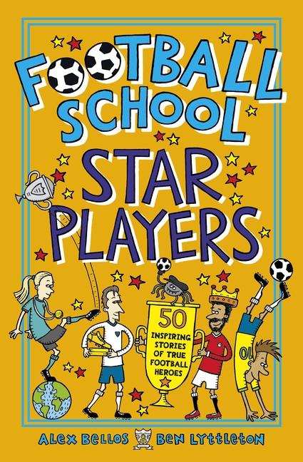 Football School Star Players by Alex Bellos, Ben Lyttleton