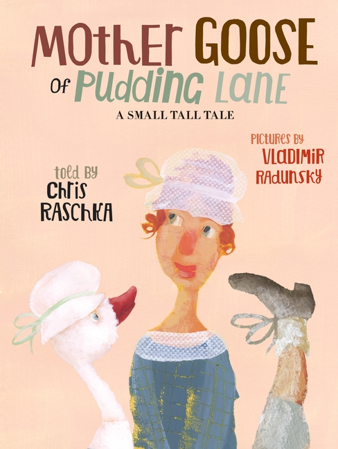 Mother Goose of Pudding Lane by Chris Raschka