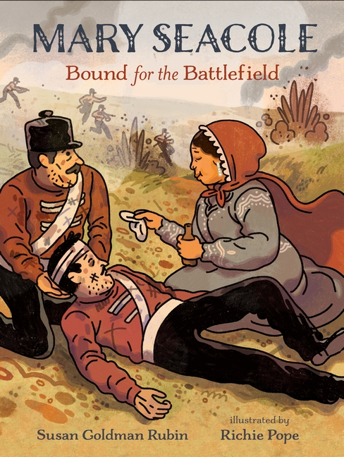 Mary Seacole: Bound for the Battlefield by Susan Goldman Rubin