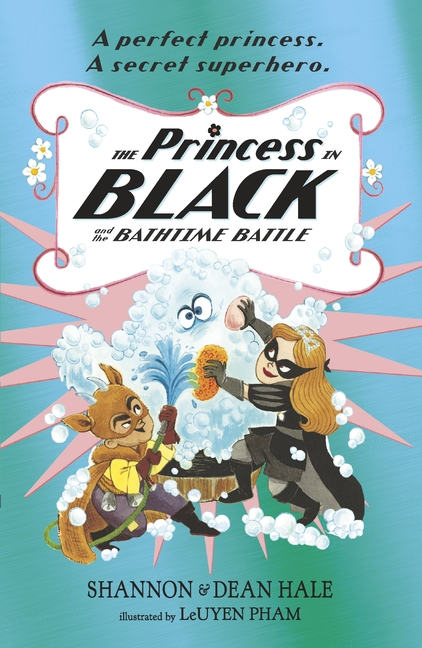 The Princess in Black and the Bathtime Battle by Shannon Hale, Dean Hale