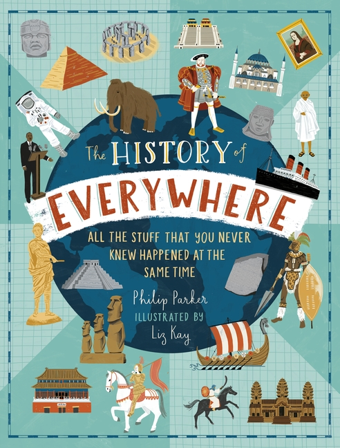 The History of Everywhere: All the Stuff That You Never Knew Happened at the Same Time by Philip Parker