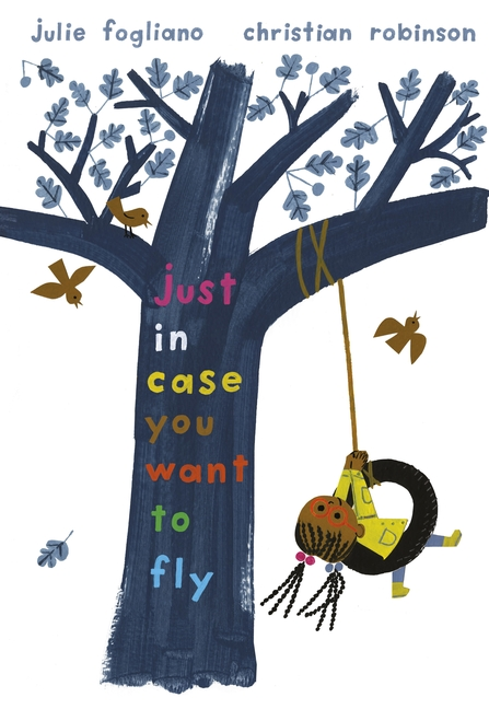 Just in Case You Want to Fly by Julie Fogliano