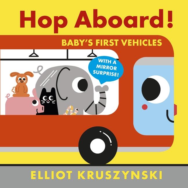 Hop Aboard! Baby's First Vehicles by Elliot Kruszynski