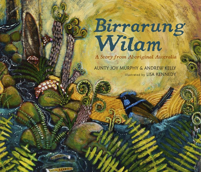 Birrarung Wilam: A Story from Aboriginal Australia by Aunty Joy Murphy, Andrew Kelly