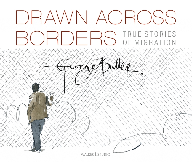 Drawn Across Borders: True Stories of Migration by George Butler