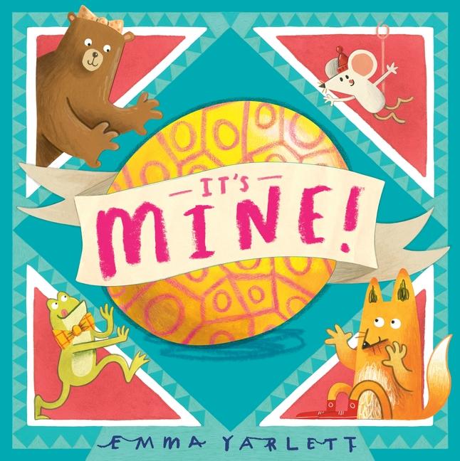 It's Mine! by Emma Yarlett