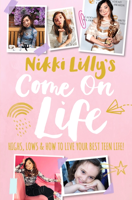 Nikki Lilly's Come on Life: Highs, Lows and How to Live Your Best Teen Life by Nikki Lilly