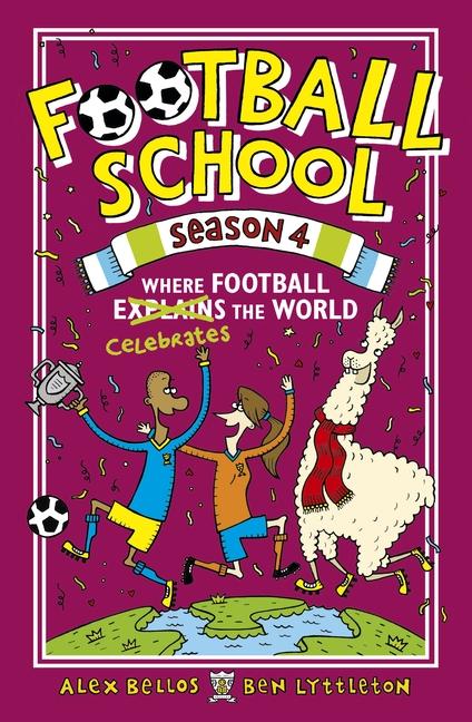 Football School Season 4: Where Football Explains the World by Alex Bellos, Ben Lyttleton
