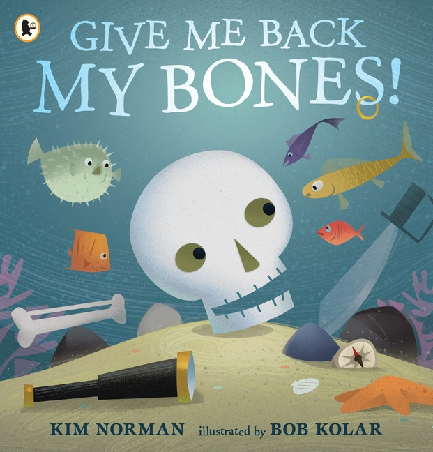 Give Me Back My Bones! by Kim Norman