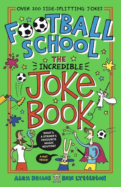 Football School: The Incredible Joke Book by Alex Bellos, Ben Lyttleton