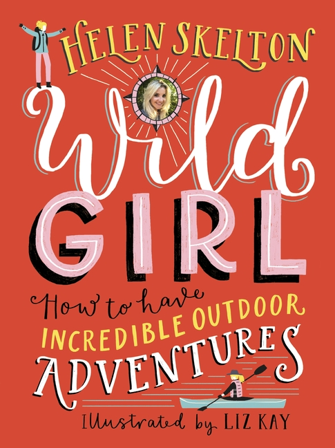 Wild Girl: How to Have Incredible Outdoor Adventures by Helen Skelton