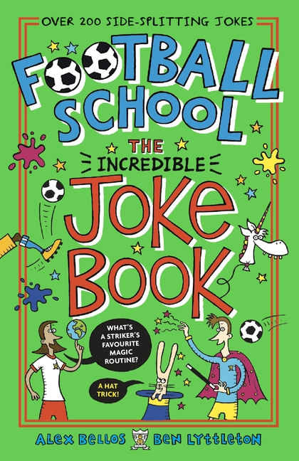 Football School: The Incredible Joke Book by Alex Bellos, Ben Lyttleton