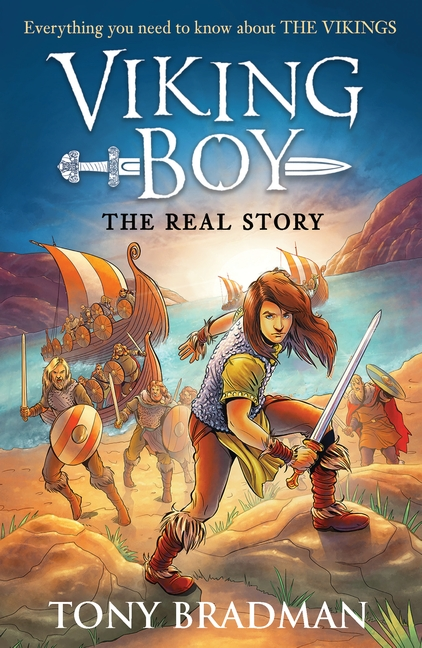 Viking Boy: the Real Story: Everything you need to know about the Vikings by Tony Bradman