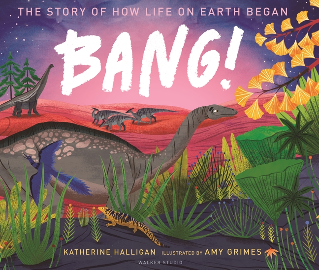 BANG! The Story of How Life on Earth Began by Katherine Halligan