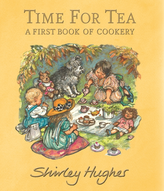 Time for Tea: A First Book of Cookery by Shirley Hughes