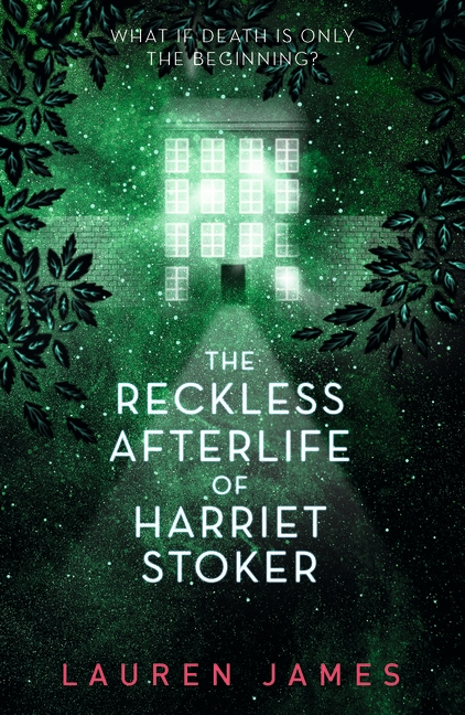 The Reckless Afterlife of Harriet Stoker by Lauren James
