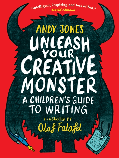 Unleash Your Creative Monster: A Children's Guide to Writing by Andy Jones, Olaf Falafel