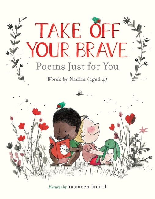 Take Off Your Brave: Poems Just for You by Nadim