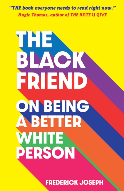 The Black Friend: On Being a Better White Person by Frederick Joseph