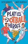 Play-Like-Your-Football-Heroes-Pro-tips-for-becoming-a-top-player