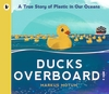 Ducks-Overboard-A-True-Story-of-Plastic-in-Our-Oceans