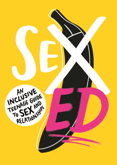 Sex Ed: An Inclusive Teenage Guide to Sex and Relationships by The School of Sexuality Education