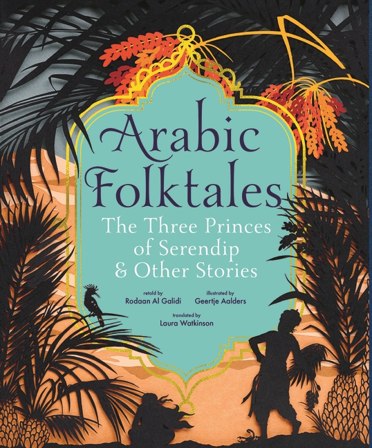Arabic Folktales: The Three Princes of Serendip and Other Stories by Rodaan Al Galidi