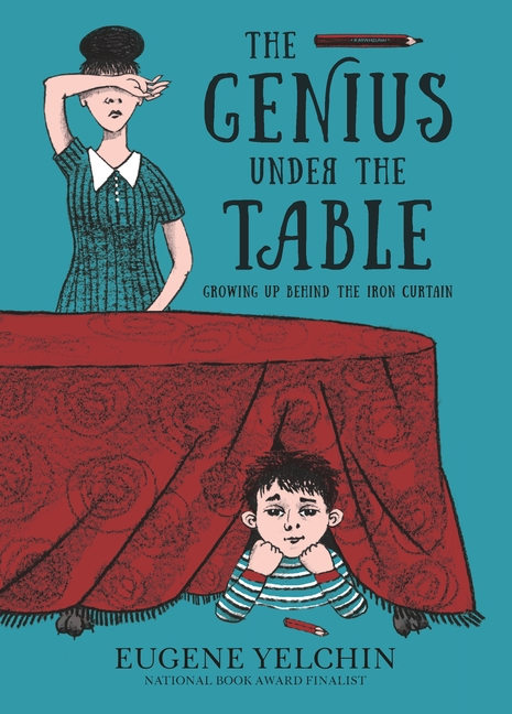 The Genius Under the Table by Eugene Yelchin